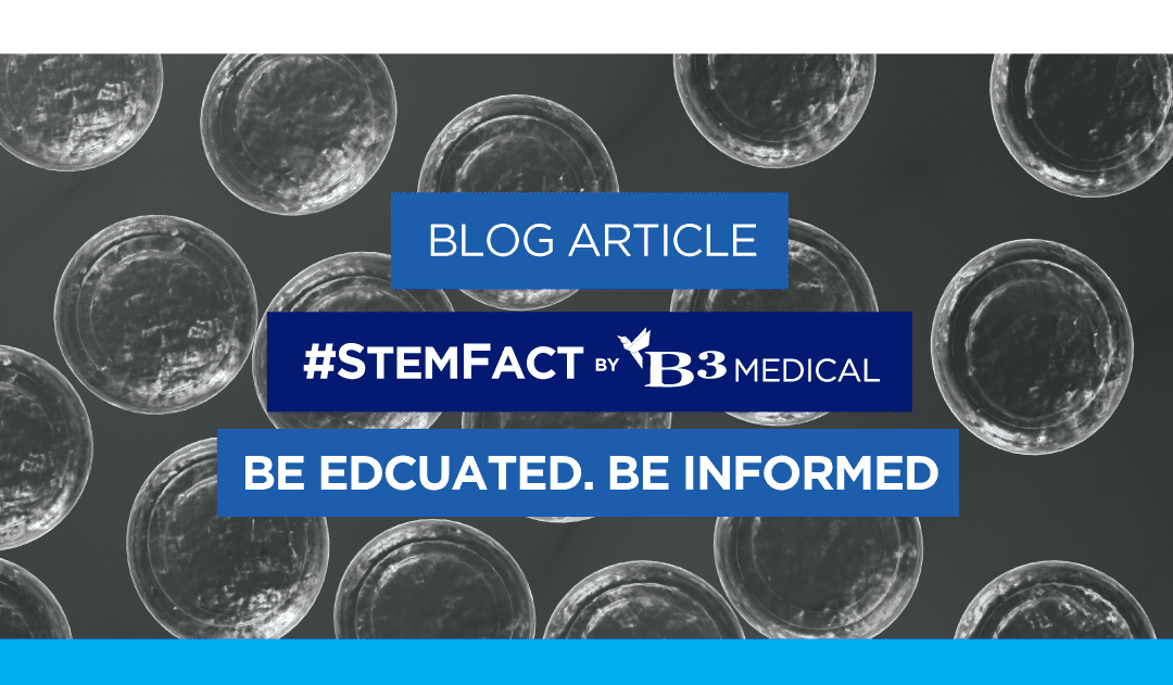 StemFact: Get the Facts about Regenerative Medicine at B3 Medical